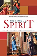 Catholic Spirit: An Anthology for Discovering Faith Through Literature, Art, Film, and Music