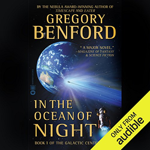 In the Ocean of Night     Galactic Center, Book 1               By:                                                                                                                                 Gregory Benford                               Narrated by:                                                                                                                                 Maxwell Caulfield                      Length: 12 hrs and 32 mins     3 ratings     Overall 3.0