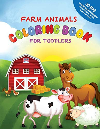 Farm Animals Coloring Book For Toddlers: 30 Big, Simple and Fun Designs: Cows, Chickens, Horses, Ducks and more! Ages 2-4, 8.5 x 11 Inches (21.59 x 27.94 cm)