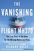 The Vanishing of Flight Mh370: The True Story of the Hunt for the Missing Malaysian Plane by Richard Quest(2016-03-08)