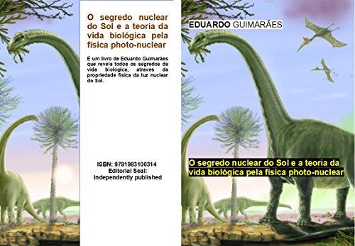 O segredo nuclear do Sol e a teoria da vida biológica pela física photo-nuclear (Portuguese Edition)