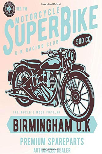 MOTORCYCLE SUPER BIKE U.K RACING CLUB 500 CC THE WORLD'S MOST POPULAR BIRMINGHAM U.K PREMIUM SPARE PARTS AUTHORIZED DEALER: Lined Notebook Paper ... lovers 110 Pages - Large (6 x 9 inches)