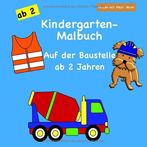 Malen mit Prof. Wuff: Kindergarten-Malbuch - Auf der Baustelle - ab 2 Jahren: Das große Kinderbuch für Jungen & Mädchen | über 50 einfache Motive mit extra dicken Linien | Bagger, Baustellenfahrzeuge
