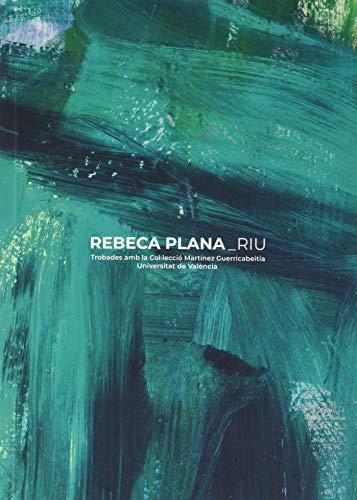 Rebeca Plana. Riu: Trobades amb la Col·lecció Martínez Guerricabeitia