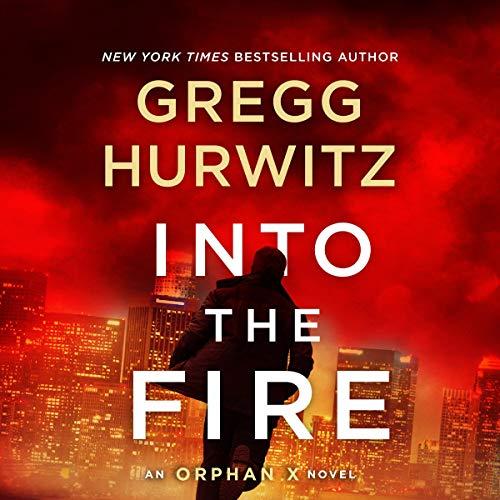 Into the Fire: An Orphan X Novel (Evan Smoak, Book 5)