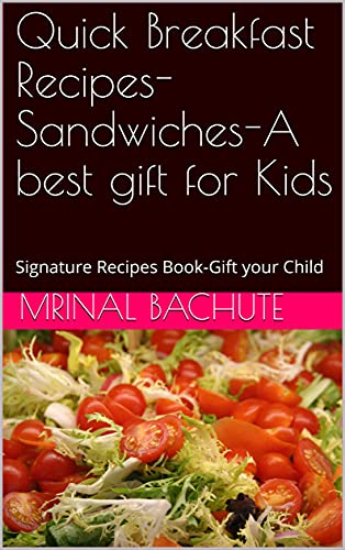 Quick Breakfast Recipes- Sandwiches-A best gift for Kids: Signature Recipes Book-Gift your Child (English Edition)