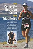 Complete Nutrition Guide for Triathletes: The Essential Step-By-Step Guide to Proper Nutrition for Sprint, Olympic, Half Ironman, and Ironman Distance - Jamie A. Cooper