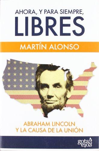Ahora, y para siempre, libres: Abraham Lincoln y la causa de la Unión