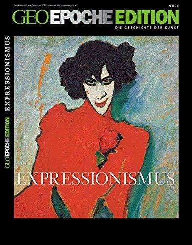 GEO Epoche Edition 4/2011: Expressionismus. Rebellion mit der Farbe 1905-1925