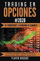Trading en Opciones: ¡De principiante a avanzado en semanas! Las mejores estrategias de trading para invertir en acciones, divisas, futures, binarios y opciones de ETF