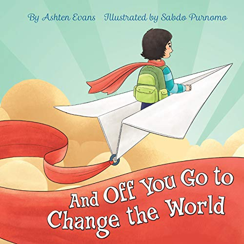 Compare Textbook Prices for And Off You Go to Change the World: A Preschool Graduation/First Day of Kindergarten Gift Book Illustrated Edition ISBN 9781646040322 by Evans, Ashten,Purnomo, Sabdo