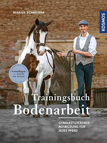 Trainingsbuch Bodenarbeit: Gymnastizierende Ausbildung für jedes Pferd