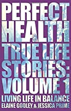 Perfect Health - True Life Stories Vol 1: Living Life in Balance