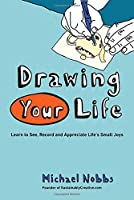 Drawing Your Life: Learn to See, Record, and Appreciate Life's Small Joys by Michael Nobbs(2013-03-05)