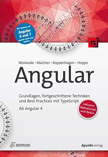 Angular: Grundlagen, fortgeschrittene Techniken und Best Practices mit TypeScript – ab Angular 4: Grundlagen, fortgeschrittene Techniken und Best ... inklusive NativeScript und Redux (iX Edition)