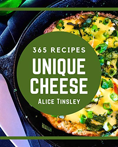 365 Unique Cheese Recipes: Keep Calm and Try Cheese Cookbook (English Edition)