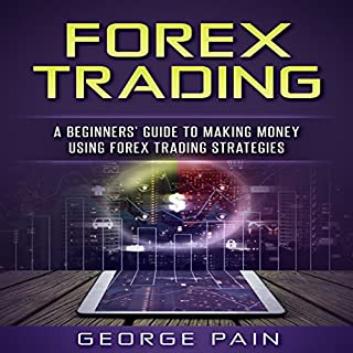 Forex Trading: A Beginners' Guide to Making Money Using Forex Trading Strategies  audiobook cover art
