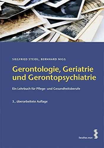 Gerontologie, Geriatrie und Gerontopsychiatrie: Ein Lehrbuch für Gesundheits- und Pflegeberufe