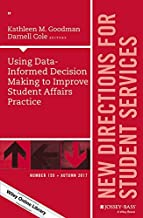 Using Data-Informed Decision Making to Improve Student Affairs Practice: New Directions for Student Services, Number 159 (J-B SS Single Issue Student Services)