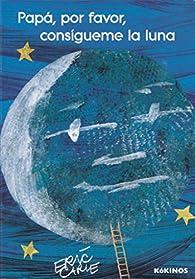 Papá, por favor, consíguime la luna par Eric Carle