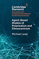 Agent-Based Models of Polarization and Ethnocentrism (Elements in Quantitative and Computational Methods for the Social Sciences)