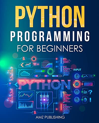 Python Programming for Beginners: The Ultimate Guide for Beginners to Learn Python Programming: Crash Course on Python Programming for Beginners (Python Programming Books)