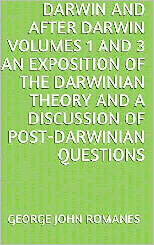 Darwin and After Darwin Volumes 1 and 3 An Exposition of the Darwinian Theory and a Discussion of Post-Darwinian Questions (English Edition)