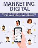 Marketing Digital: Dispare sus ventas y logre nuevos clientes cada día con marketing de referidos!