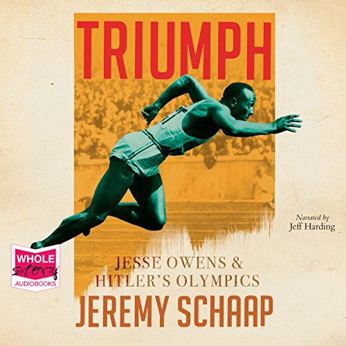 Triumph: Jesse Owens and Hitler's Olympics                   By:                                                                                                                                 Jeremy Schaap                               Narrated by:                                                                                                                                 Jeff Harding                      Length: 9 hrs and 3 mins     Not rated yet     Overall 0.0
