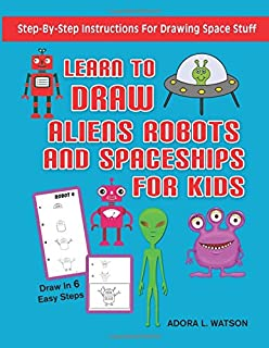 Learn To Draw Aliens, Robots and Spaceships: Learn How To Draw Space Stuff