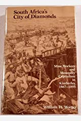 South Africa's City of Diamonds: Mine Workers and Monopoly Capitalism in Kimberley, 1867-1895 (Yale Historical Publications) Hardcover