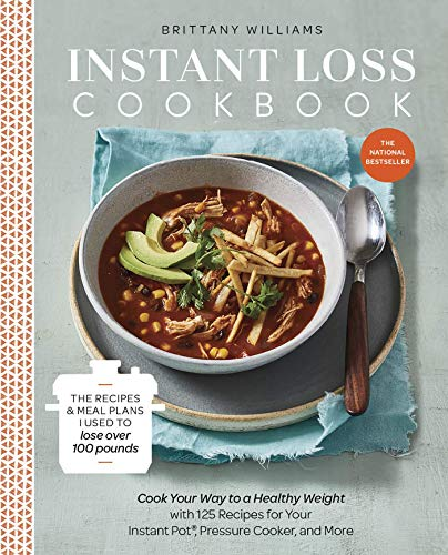Instant Loss Cookbook: Cook Your Way to a Healthy Weight with 125 Recipes for Your Instant Pot, Pressure Cooker, and More