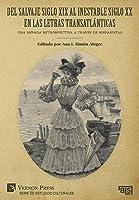 Del salvaje siglo XIX al inestable siglo XX en las letras transatlánticas: Una mirada retrospectiva a través de hispanistas (Serie En Estudios Culturales)