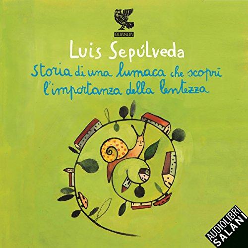 Storia di una lumaca che scoprì l'importanza della lentezza                   Di:                                                                                                                                 Luis Sepúlveda                               Letto da:                                                                                                                                 Dante Biagioni                      Durata:  1 ora e 2 min     193 recensioni     Totali 4,4