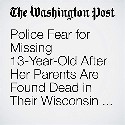 Police Fear for Missing 13-Year-Old After Her Parents Are Found Dead in Their Wisconsin Home copertina