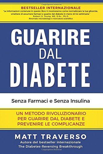 GUARIRE dal DIABETE: Un programma rivoluzionario che ti permettera' di sconfiggere il Diabete e dara' al tuo corpo salute, ener