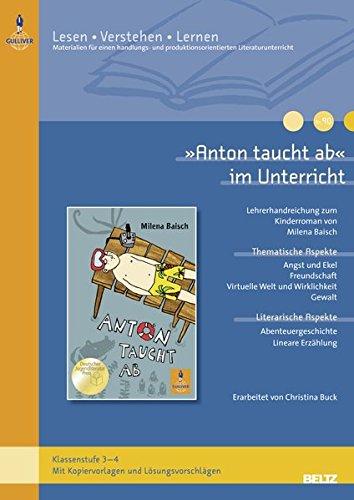 »Anton taucht ab« im Unterricht: Lehrerhandreichung zum Kinderroman von Milena Baisch (Klassenstufe 3–4, mit Kopiervorlagen und Lösungsvorschlägen) (Lesen - Verstehen - Lernen)
