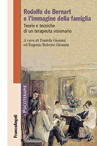 Rodolfo de Bernart e l'immagine della famiglia. Teorie e tecniche di un terapeuta visionario
