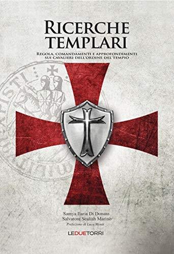 Ricerche templari. Regola, comandamenti e approfondimenti sui Cavalieri dell'Ordine del Tempio