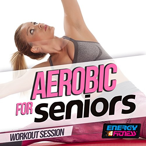 Aerobic for Seniors Workout Session (15 Tracks Non-Stop Mixed Compilation for Fitness & Workout - 135 BPM)