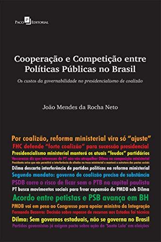Cooperação e Competição Entre Políticas Públicas no Brasil: os Custos da Governabilidade no Presidencialismo de Coalizão