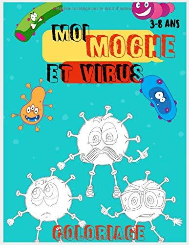 MOI MOCHE ET VIRUS .: Livre de Coloriage. pour enfants Amusant et PEDAGOGIQUE . Donne un NOM FUN a tes virus pour garçons et filles, entre 3 à 8 ans « 31 pages de coloriages de virus fun