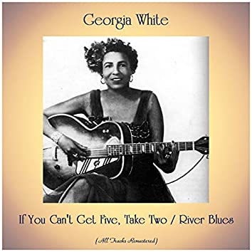 If You Can't Get Five, Take Two / River Blues (All Tracks Remastered)
