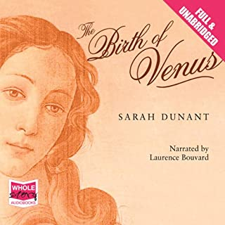 The Birth of Venus                   By:                                                                                                                                 Sarah Dunant                               Narrated by:                                                                                                                                 Laurence Bouvard                      Length: 13 hrs and 36 mins     32 ratings     Overall 4.4
