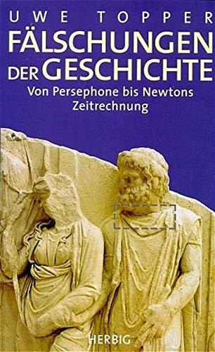 Fälschungen der Geschichte: Von Persephone bis Newtons Zeitrechnung