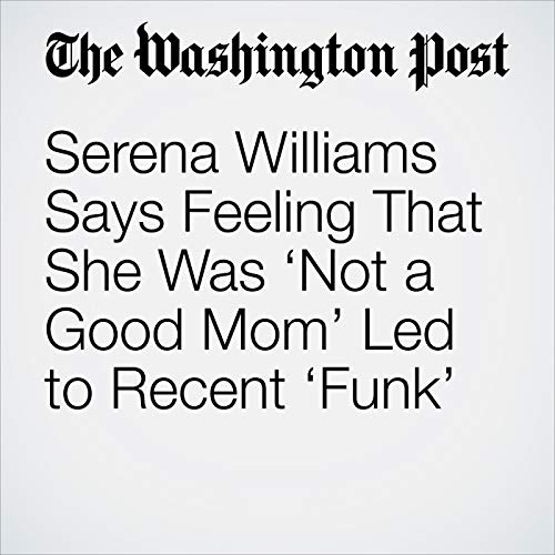 Serena Williams Says Feeling That She Was 'Not a Good Mom' Led to Recent 'Funk' copertina