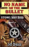 Stone: Bounty Hunter: Book # 4 : No Name On the Bullet: A Collection of Western Action and Adventures of Bounty Hunter and Special Deputy U. S. Marshal Jake Stone.
