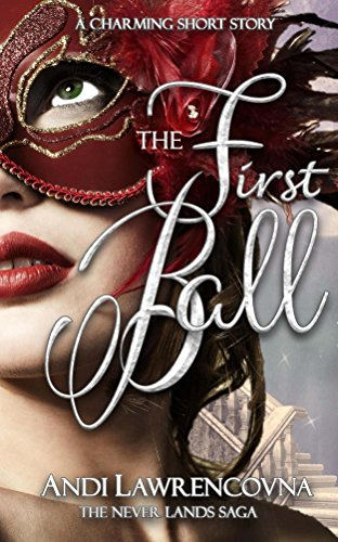 The First Ball: A Charming Short Story: (A Fairy Tale Retelling) (The Never Lands Saga)