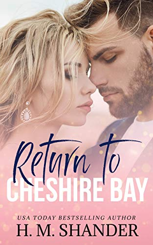 Return to Cheshire Bay: A small town, friends to lovers romance (The Cheshire Bay series Book 1) by [H.M. Shander]