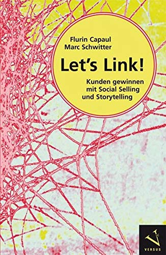 Let's Link!: Kunden gewinnen mit Social Selling und Storytelling auf LinkedIn